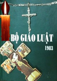 Bộ Giáo Luật: Quyển IV- Nhiệm Vụ Thánh Hóa Của Giáo Hội - Điều 834 - 848